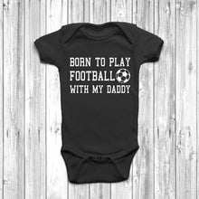 Born To Play Football With My Daddy Baby Grow - DizzyKitten