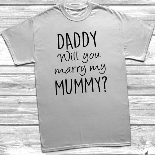 Daddy Will You Marry My Mummy T-Shirt Wedding Proposal Idea White