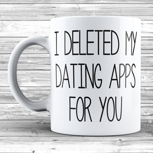 I Deleted My Dating Apps For You Mug