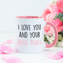 I Love You And Your Huge Penis Coloured Mug