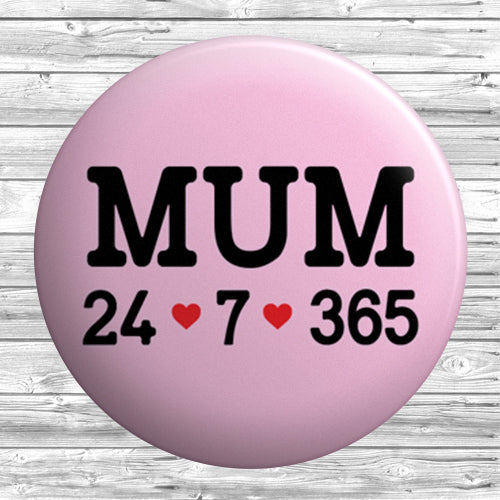 Mum 24 7 365 Heart Badge 1 inch / 25mm