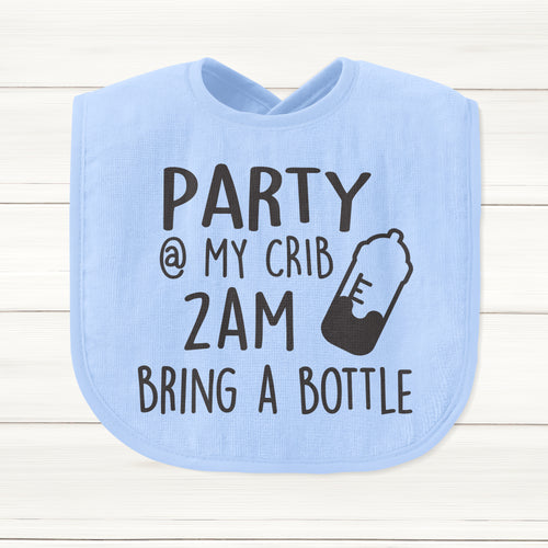 Party At My Crib 2AM Bring A Bottle Baby Bib - DizzyKitten
