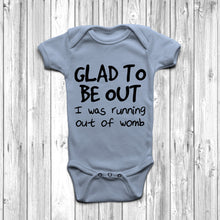 Glad To Be Out I Was Running Out Of Womb Baby Grow - DizzyKitten