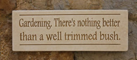 Gardening. Well Trimmed Bush Home/Garden  Plaque