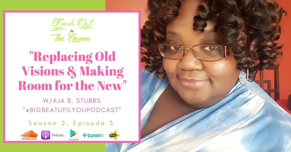 Season 2, Ep. 3 - Replacing Old Visions & Making Room for the New with Aja B. Stubbs