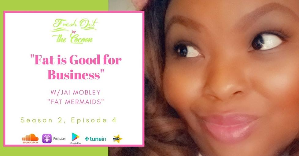 Season 2, Ep. 4 - Fat is Good for Business w/ Jai Mobley of Fat Mermaids