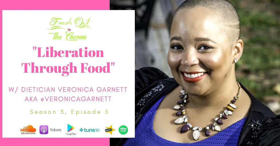 Season 3, Episode 5 - Liberation through Food w/ Veronica Garnett
