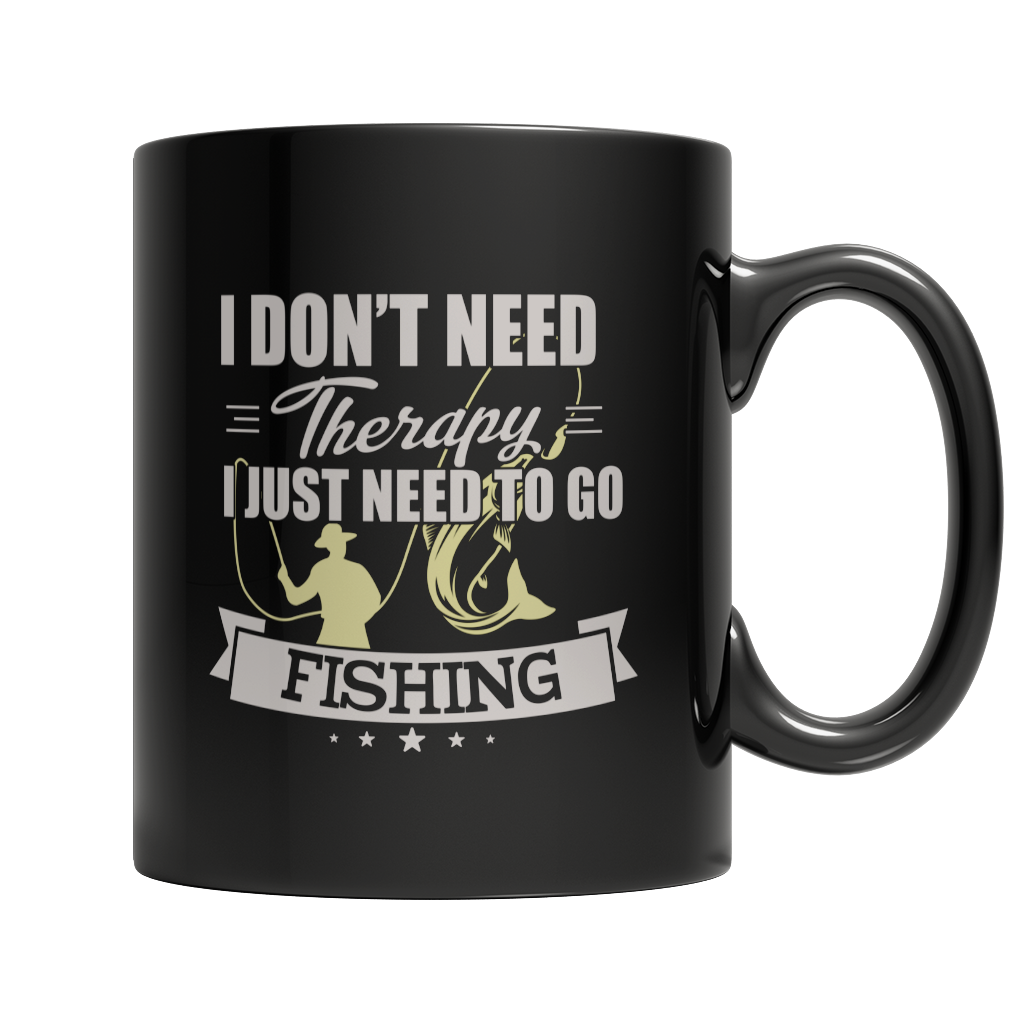 I Don't Need Therapy I Just Need To Go Fishing