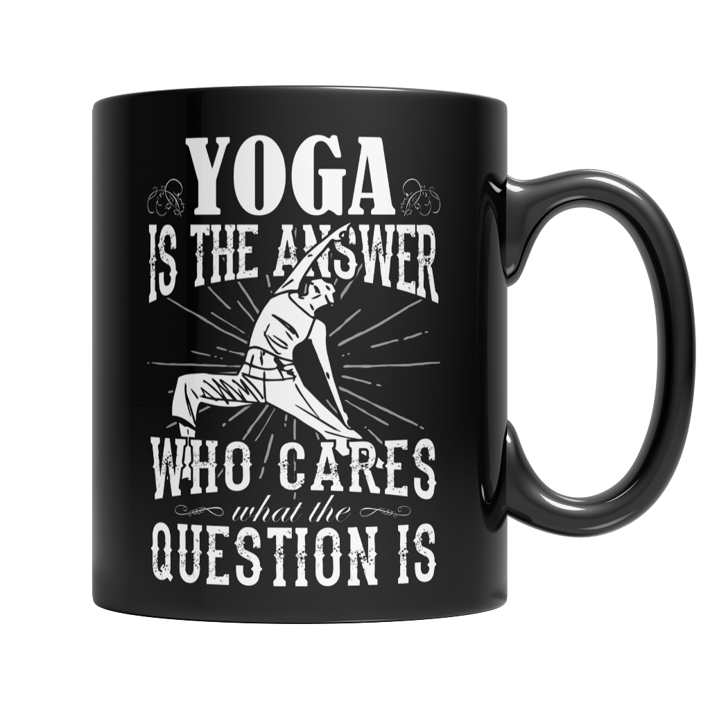 Yoga Is The Answer Who Care What The Question Is Coffee Mug Black
