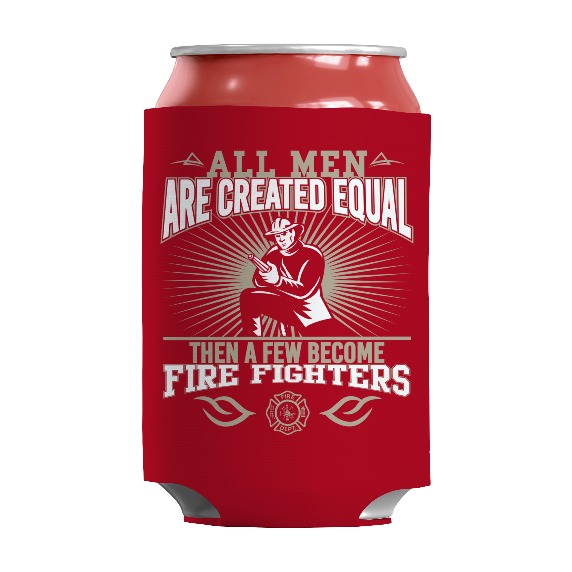 All Men Are Created Equal Then A Few Become Firefighters