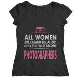 Limited Edition - All Women Are Created Equal But The Finest Become Photographers