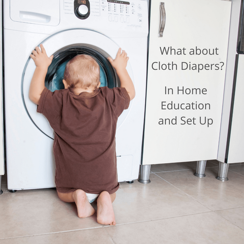 What about Cloth Diapers? In Home Education and Set Up
