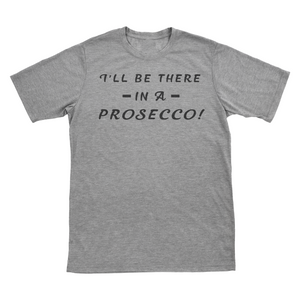 Ill Be There In A Prossecco