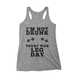 I'm Not Drunk Today Was Leg Day
