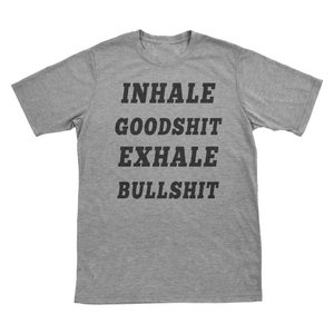 Inhale Goodshit Exhale Bullshit