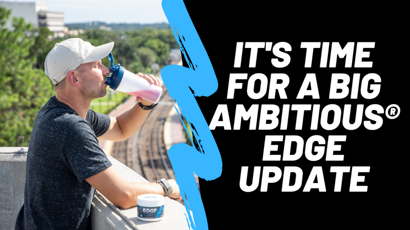 It's Time For A Big Ambitious® EDGE Update | What's Happened Since We Went Live