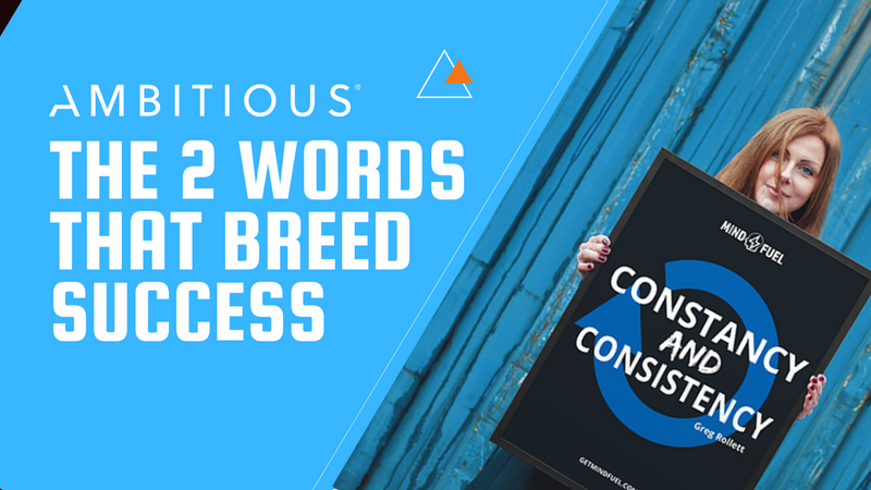 The 2 Words That Breed Success: Constancy & Consistency