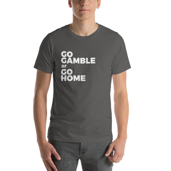 asphalt go gamble or go home t-shirt