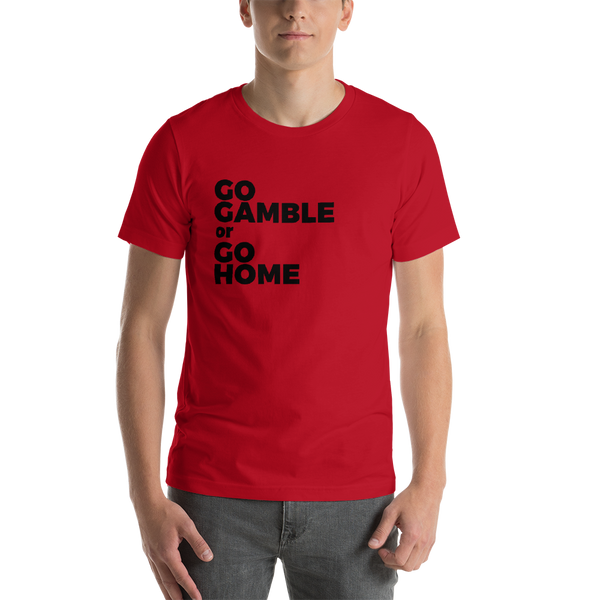 red go gamble or go home t-shirt