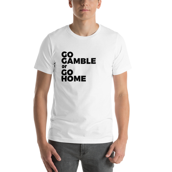 white go gamble or go home t-shirt