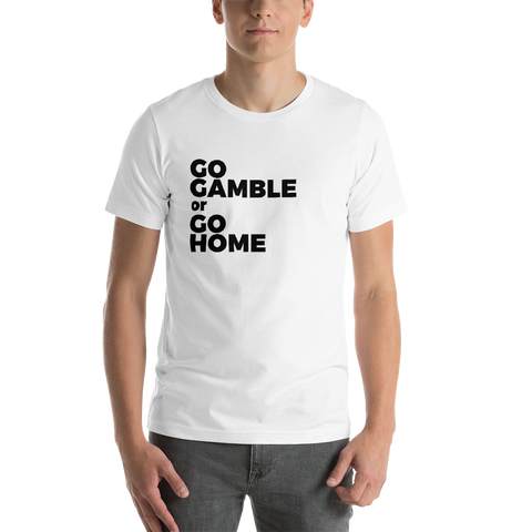 Go Gamble or Go Home T-Shirt