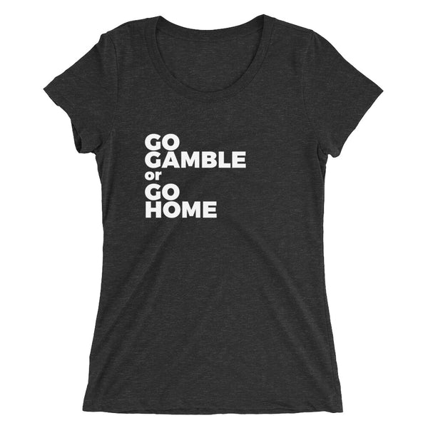 charcoal black Go Gamble or Go Home Ladies' Tri-Blend T-Shirt