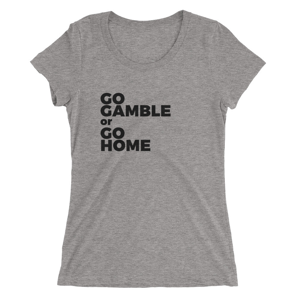 grey Go Gamble or Go Home Ladies' Tri-Blend T-Shirt