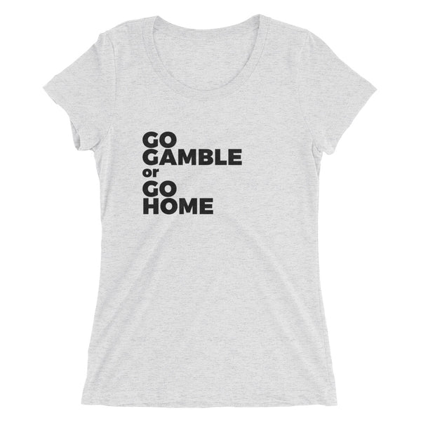white fleck Go Gamble or Go Home Ladies' Tri-Blend T-Shirt
