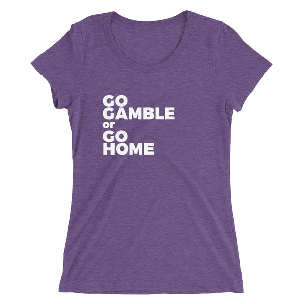 purple Go Gamble or Go Home Ladies' Tri-Blend T-Shirt