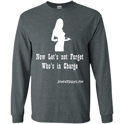 Now Let's Not Forget Who Is In Charge Long Sleeve T-shirt