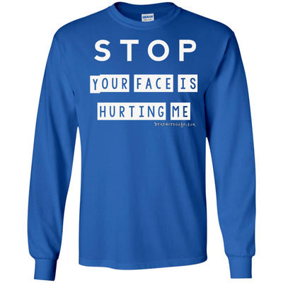 Stop Your Face Is Hurting Me Long Sleeve Dark T-shirts