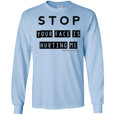 Stop Your Face Is Hurting Me Long Sleeve Light T-shirts