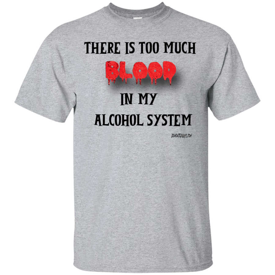 8fa33e0391 Too Much Blood In My Alcohol System Short Sleeve T-Shirt