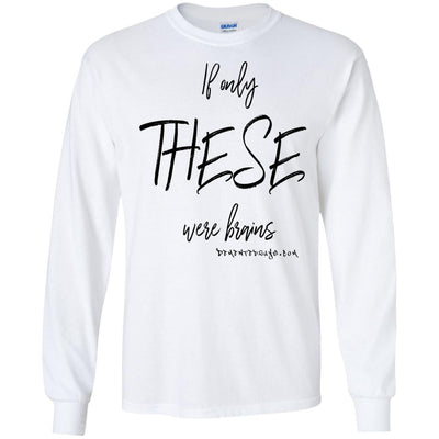 If Only These Were Brains Long Sleeve Light T-shirts
