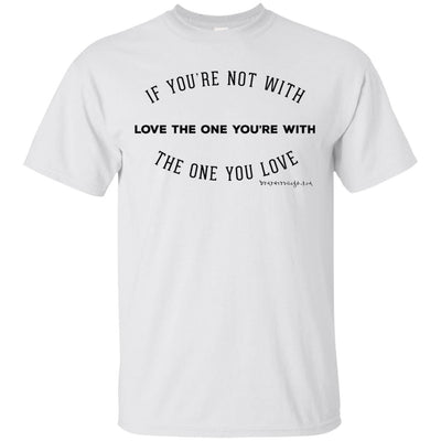 Love The One You're With Light T-shirt