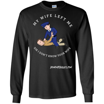 Sir I Don't Know Your Wife Long Sleeve T-shirt