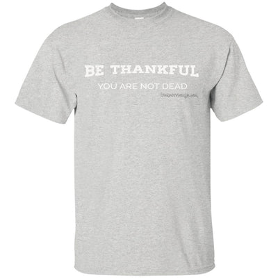 Be Thankful You Are Not Dead Dark T-shirts