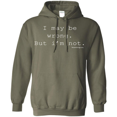 I Maybe Wrong But I'm Not Hoodies