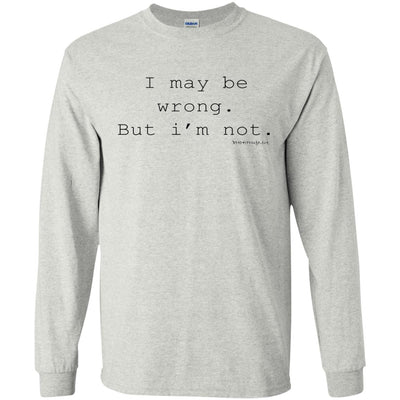 I May Be Wrong But I'm Not Long Sleeve Light T-shirts