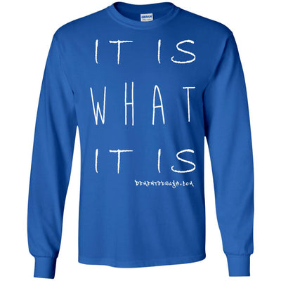 It Is What It is Long Sleeve Dark T-shirts