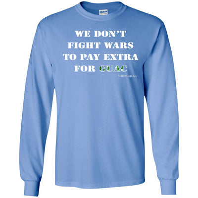 We Don't Fight Wars To Pay Extra For Guac Long Sleeve Dark T-shirts