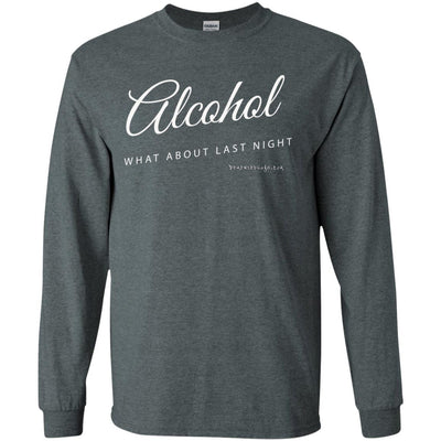 Alcohol What About Last Night Long Sleeve Dark T-shirts