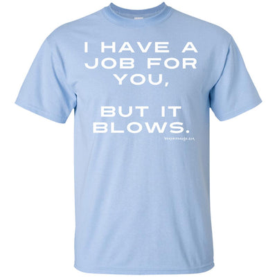 I Have A Job For You  But It Blows Dark T-shirts