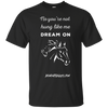 No You're Not Hung Like Me  Dream On Short Sleeve Tshirt