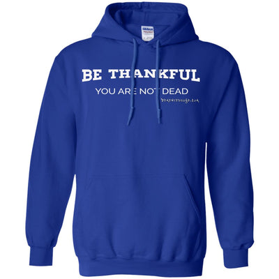 Be Thankful You Are Not Dead Hoodies