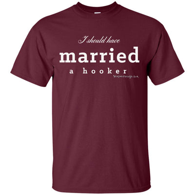 I Should Have Married A Hooker Dark T-shirts