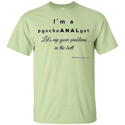 I'm A Pyschoanalyst  Let's Nip Your Problem In The Butt Light T-shirt