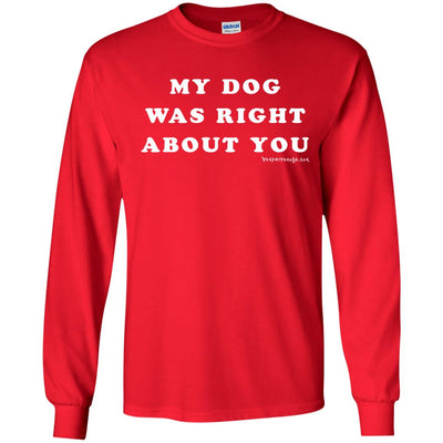 My Dog Was Right About You  Long Sleeve Dark T-shirts