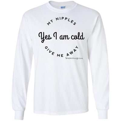 Yes I Am Cold My Nipples Give Me Away Long Sleeve Light T-shirts