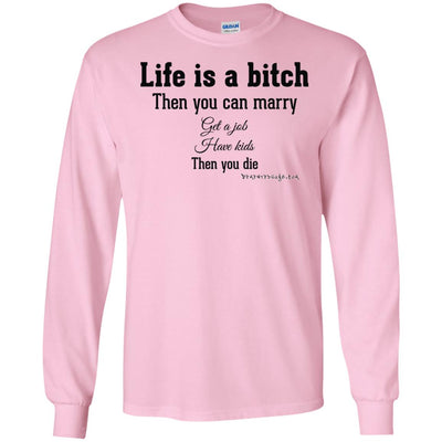 Life is a Bitch Long Sleeve Light T-shirts